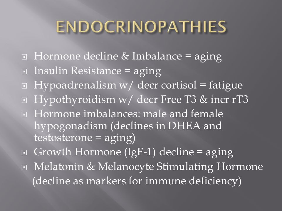 ENDOCRINOPATHIES Hormone decline & Imbalance = aging