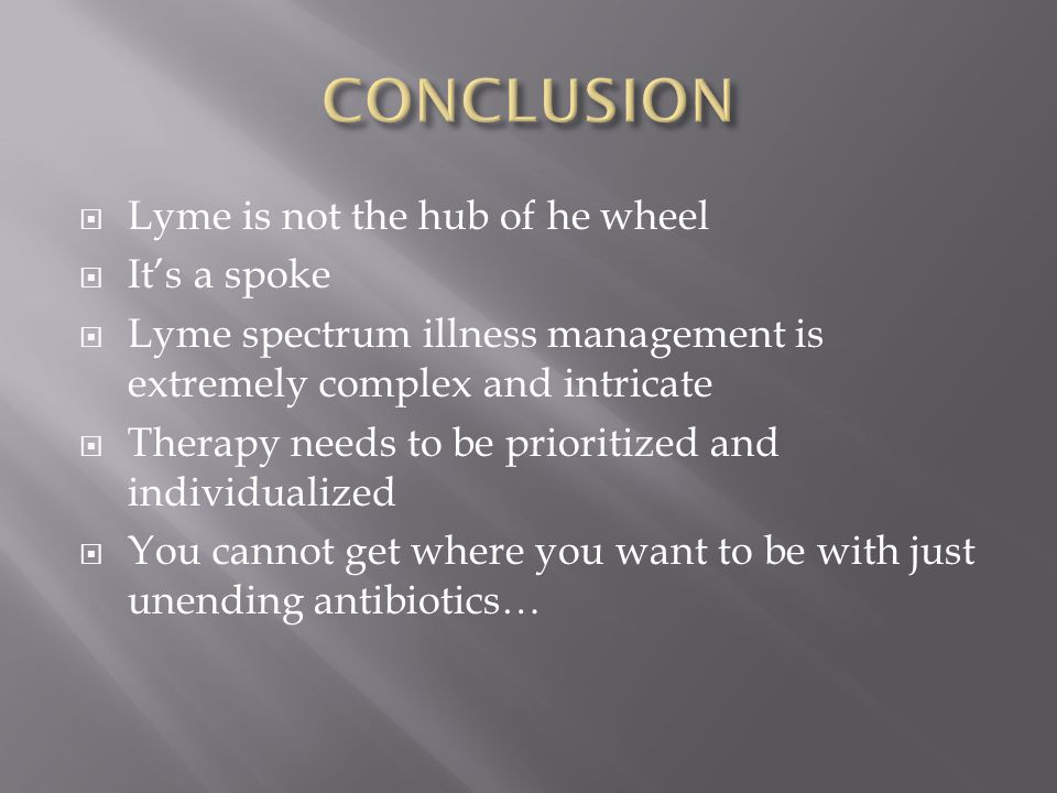 CONCLUSION Lyme is not the hub of he wheel It's a spoke