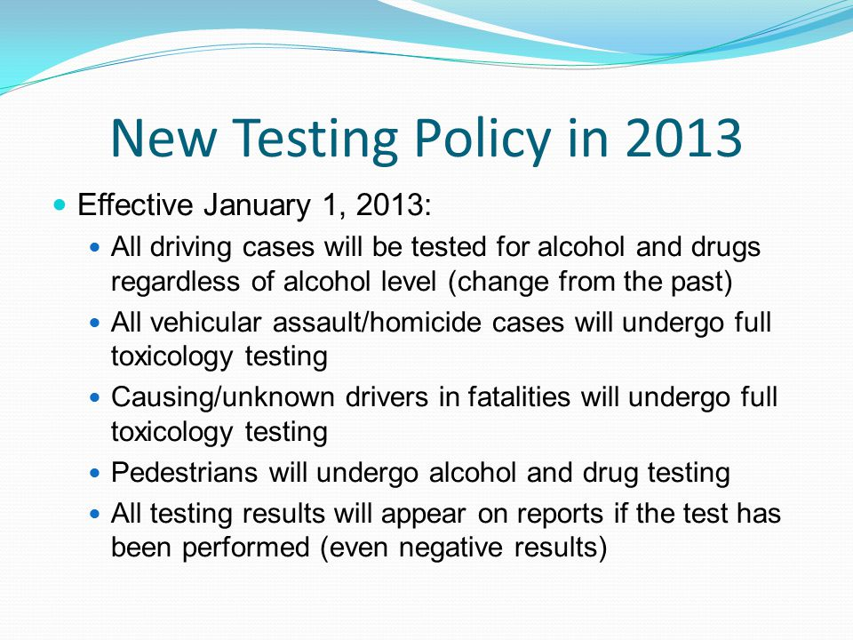 New Testing Policy in 2013 Effective January 1, 2013: