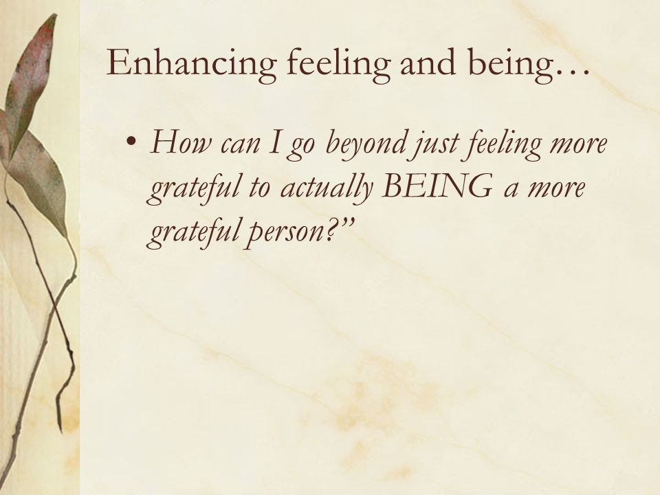 Enhancing feeling and being…