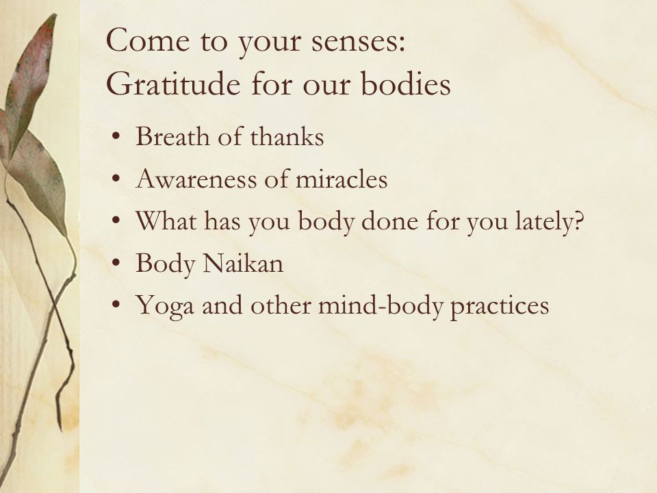 Come to your senses: Gratitude for our bodies