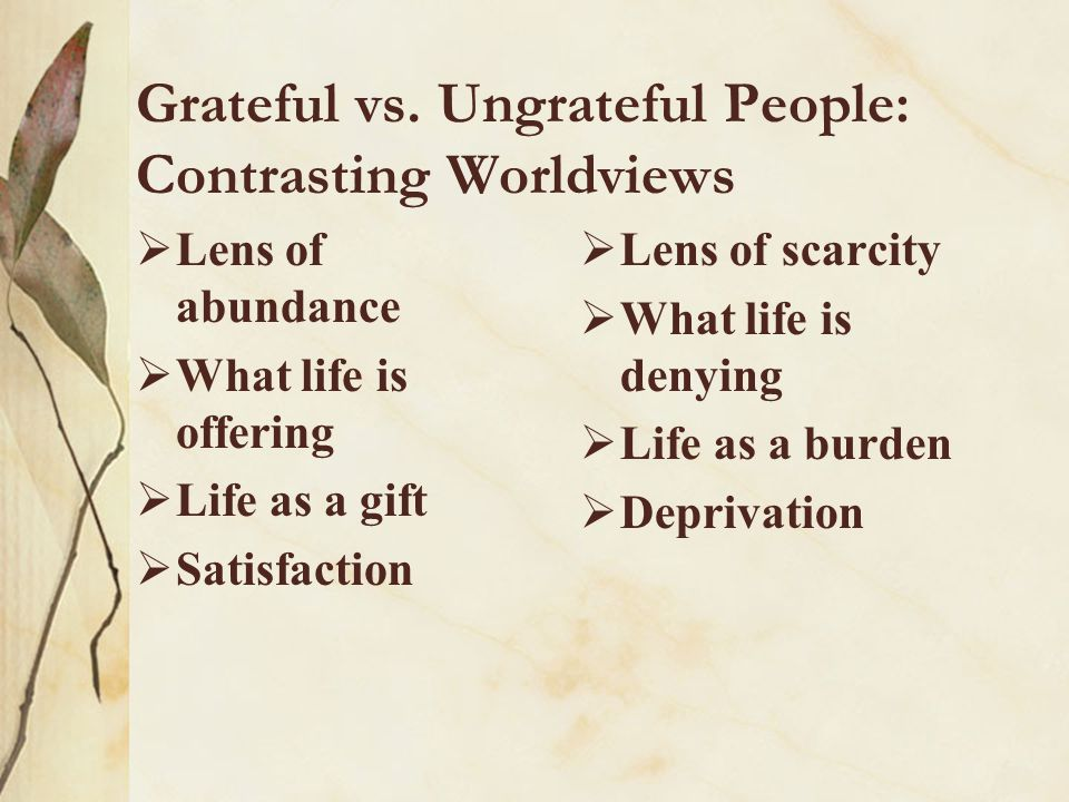 Grateful vs. Ungrateful People: Contrasting Worldviews