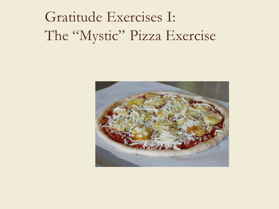 Gratitude Exercises I: The Mystic Pizza Exercise