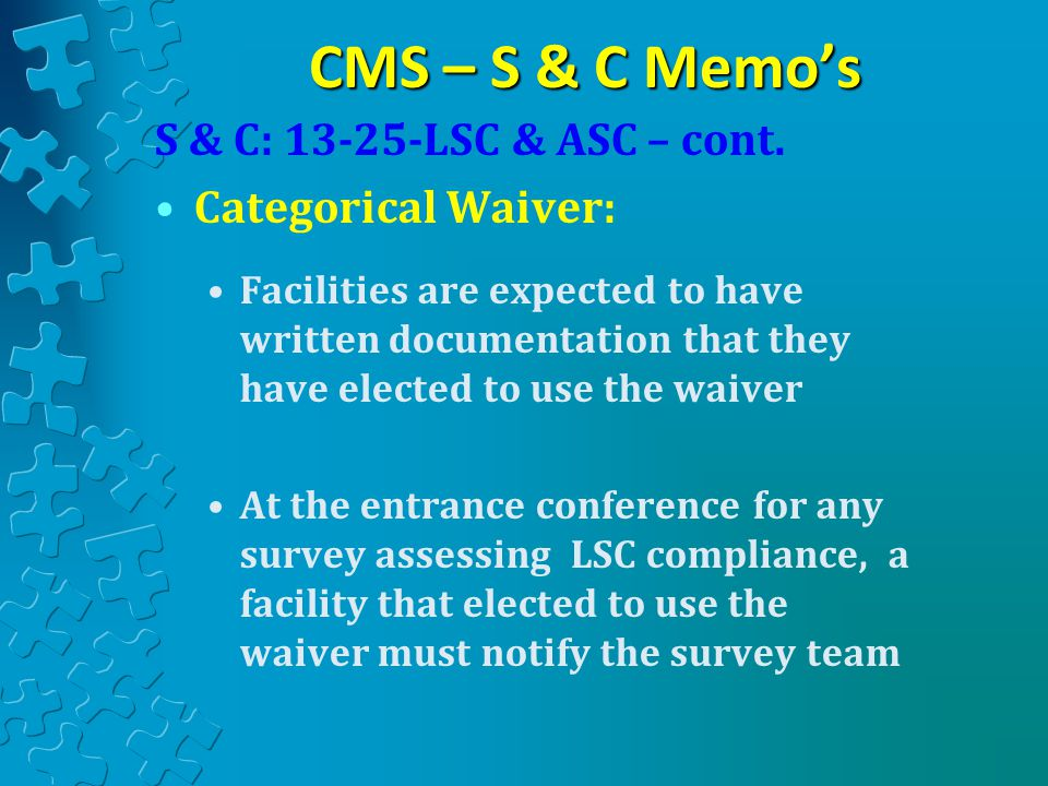 CMS – S & C Memo's S & C: 13-25-LSC & ASC – cont. Categorical Waiver: