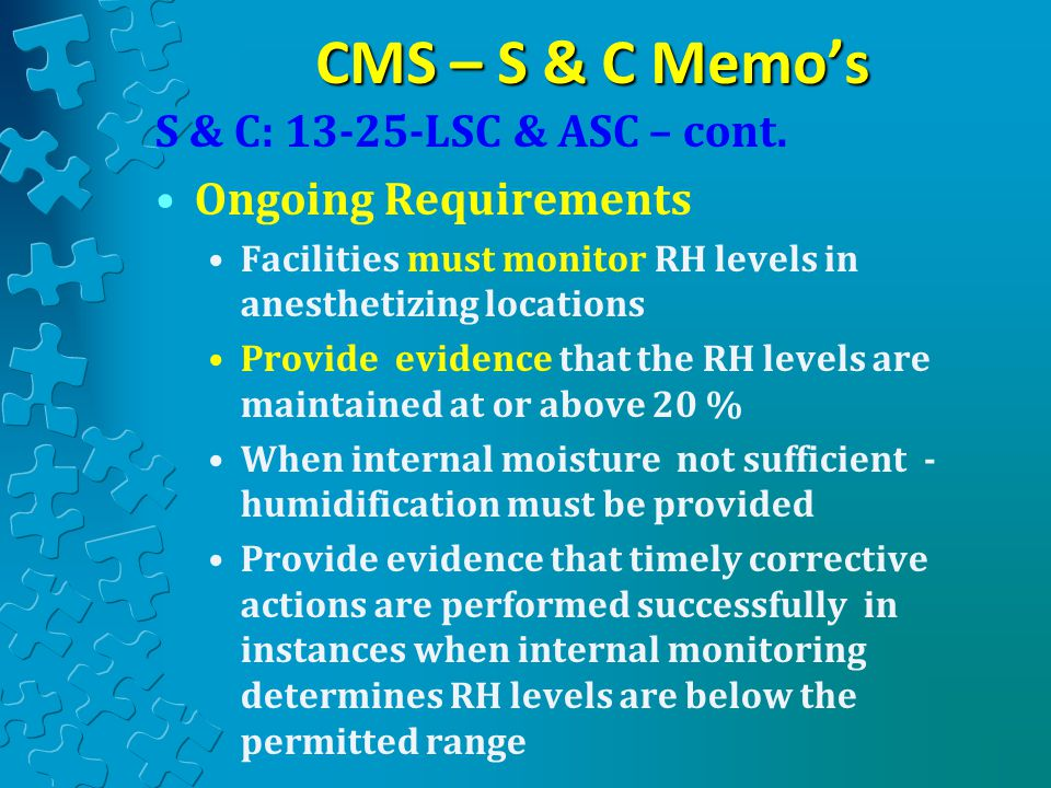 CMS – S & C Memo's S & C: 13-25-LSC & ASC – cont. Ongoing Requirements