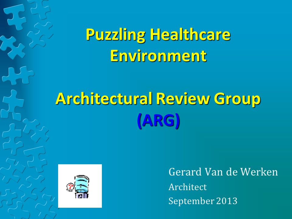 Puzzling Healthcare Environment Architectural Review Group (ARG)