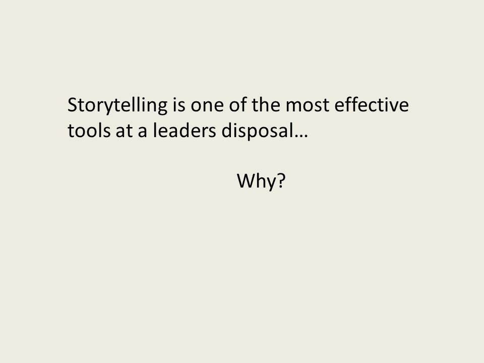 Storytelling is one of the most effective tools at a leaders disposal… Why