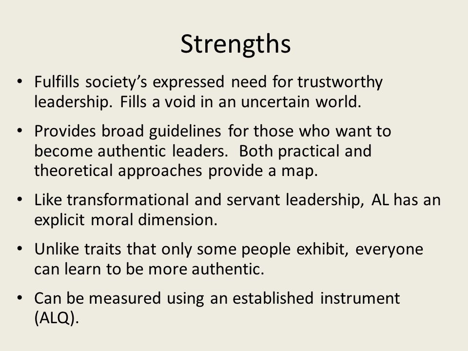 Strengths Fulfills society's expressed need for trustworthy leadership. Fills a void in an uncertain world.
