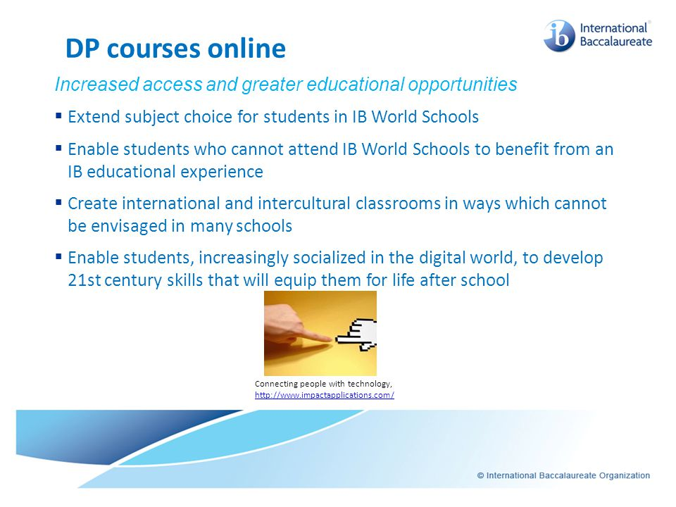 DP courses online Increased access and greater educational opportunities. Extend subject choice for students in IB World Schools.