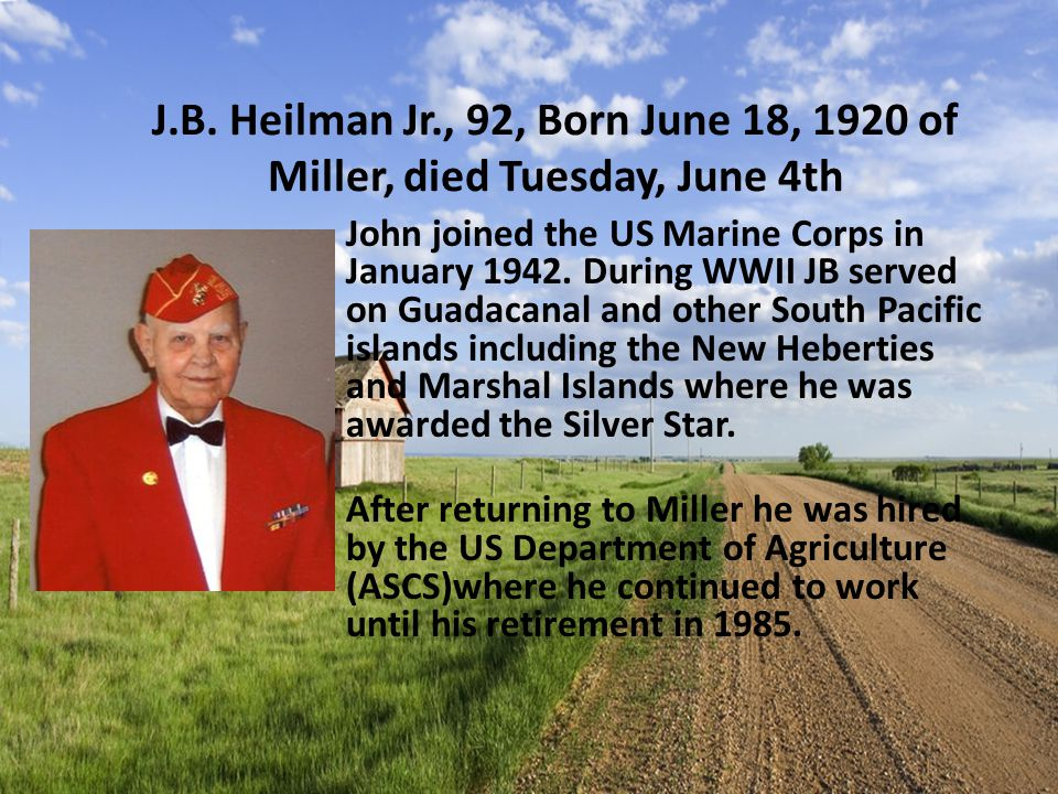 J.B. Heilman Jr., 92, Born June 18, 1920 of Miller, died Tuesday, June 4th