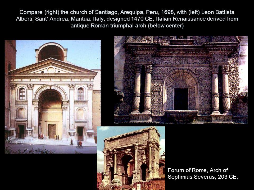 Compare (right) the church of Santiago, Arequipa, Peru, 1698, with (left) Leon Battista Alberti, Sant' Andrea, Mantua, Italy, designed 1470 CE, Italian Renaissance derived from antique Roman triumphal arch (below center)