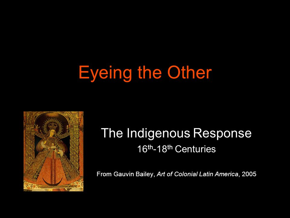 Eyeing the Other The Indigenous Response 16th-18th Centuries