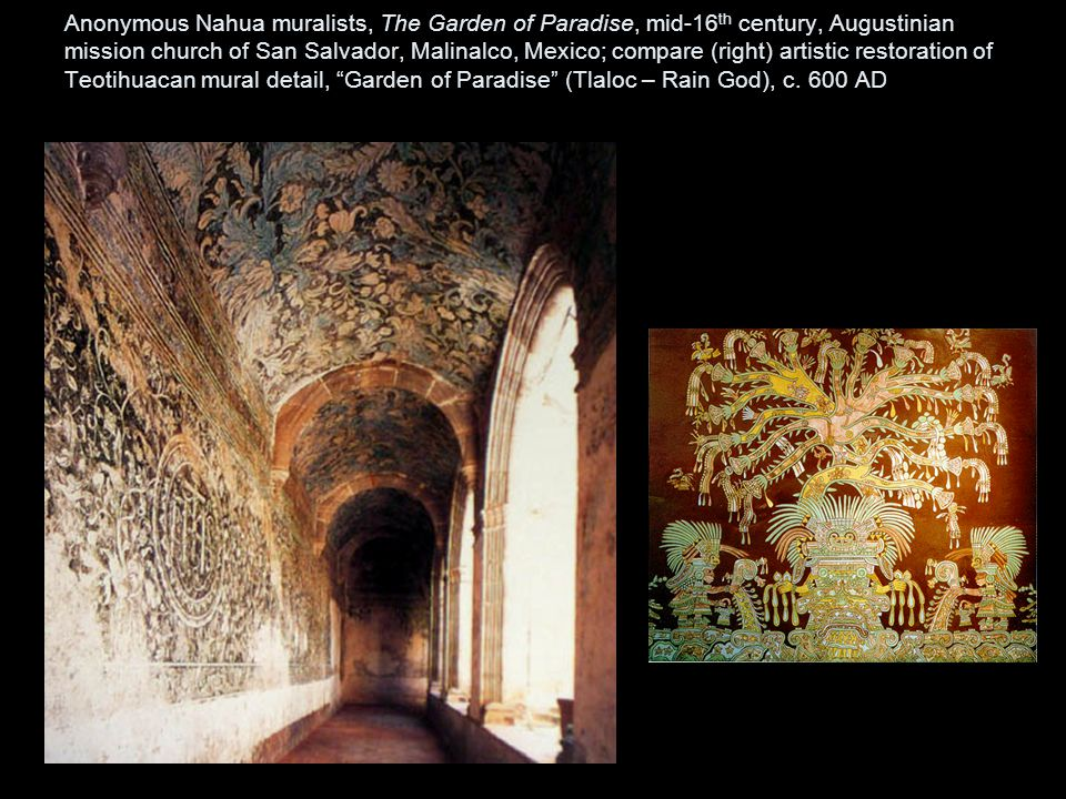 Anonymous Nahua muralists, The Garden of Paradise, mid-16th century, Augustinian mission church of San Salvador, Malinalco, Mexico; compare (right) artistic restoration of Teotihuacan mural detail, Garden of Paradise (Tlaloc – Rain God), c.