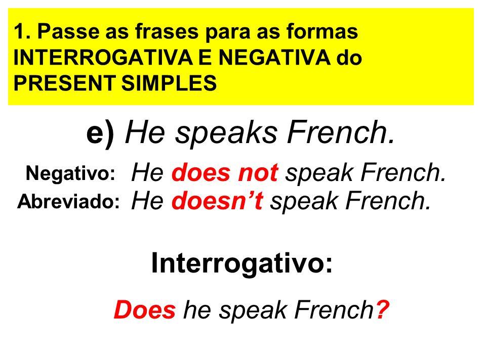 e) He speaks French. Interrogativo: He does not speak French.