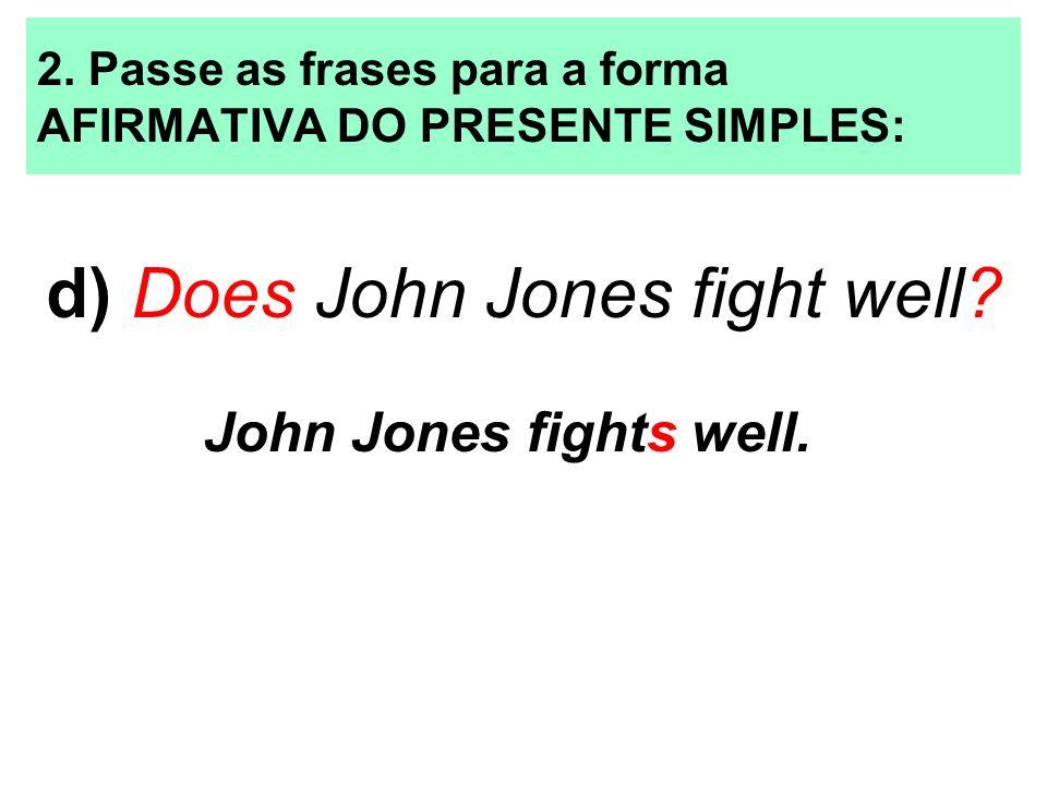 2. Passe as frases para a forma AFIRMATIVA DO PRESENTE SIMPLES: