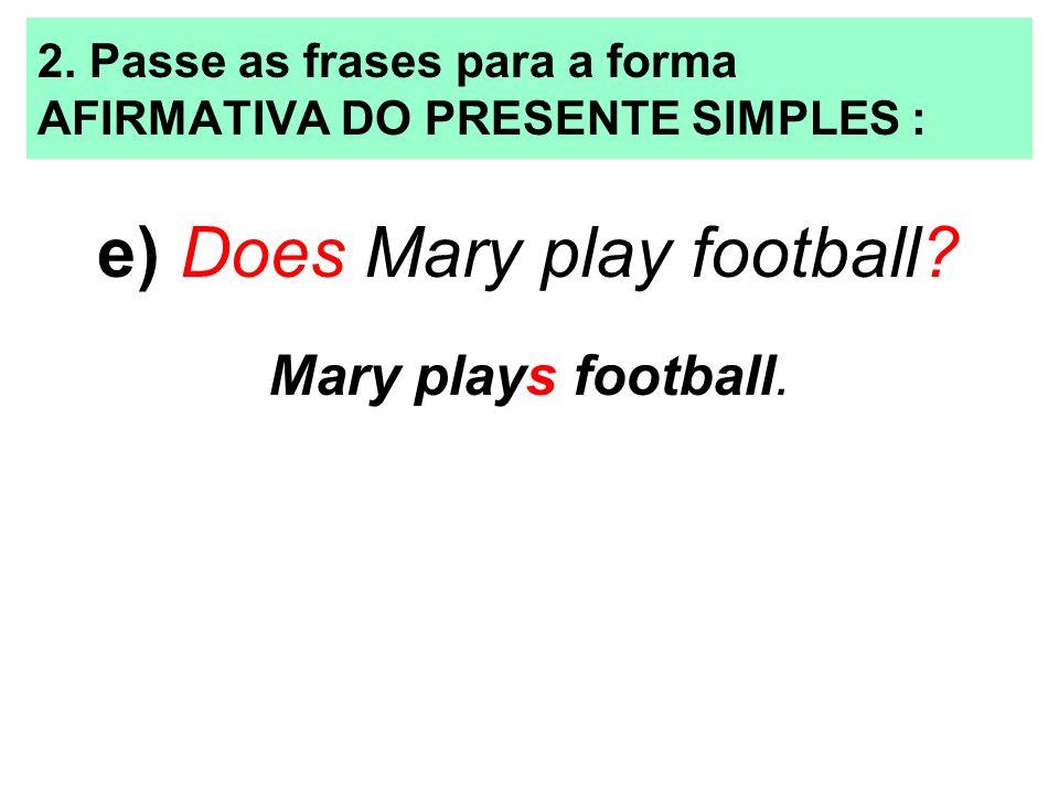 2. Passe as frases para a forma AFIRMATIVA DO PRESENTE SIMPLES :