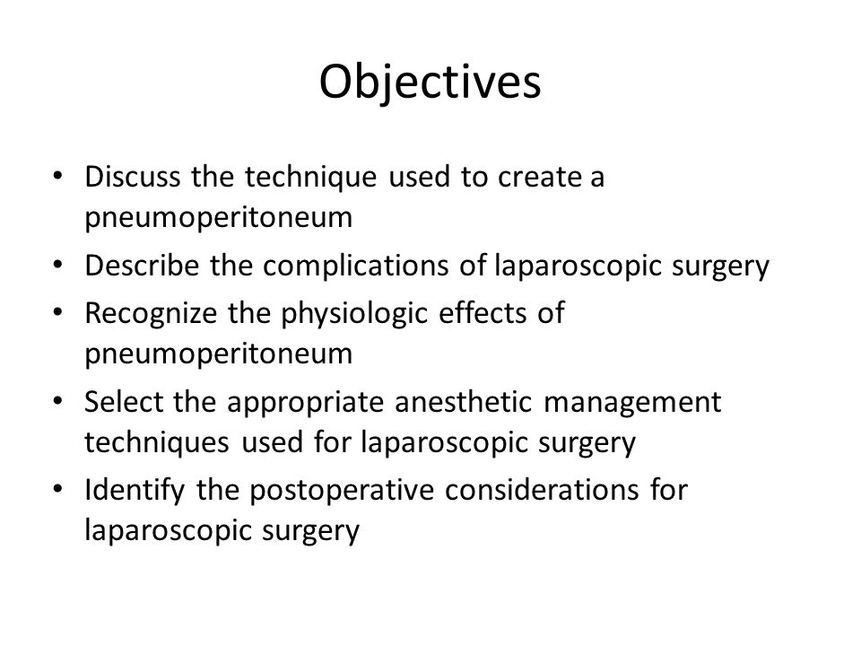 Objectives Discuss the technique used to create a pneumoperitoneum