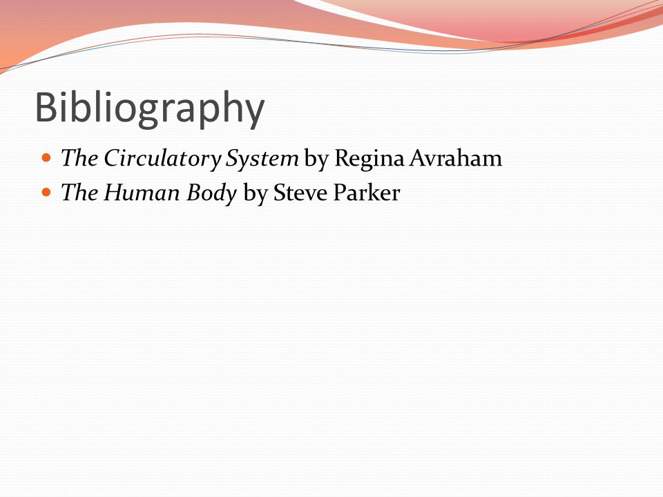 Bibliography The Circulatory System by Regina Avraham