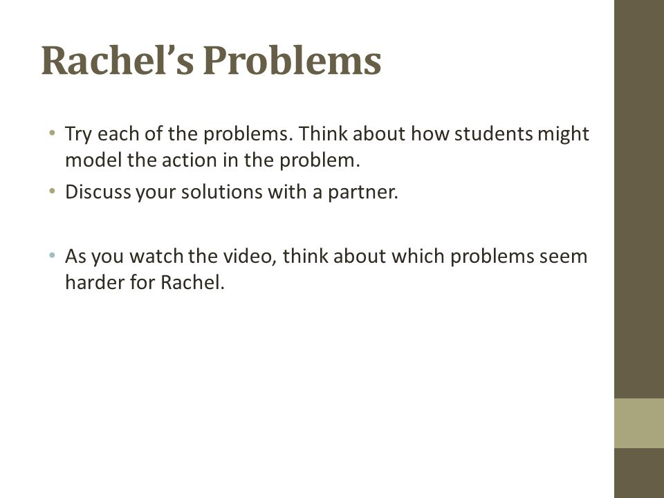 Rachel's Problems Try each of the problems. Think about how students might model the action in the problem.