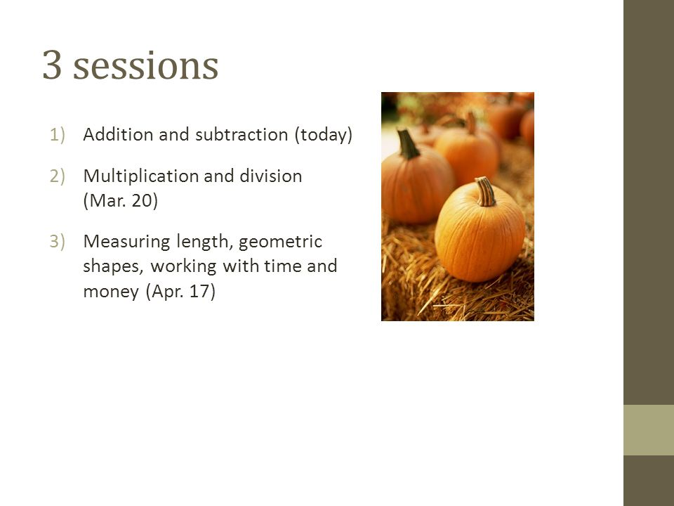 3 sessions Addition and subtraction (today)