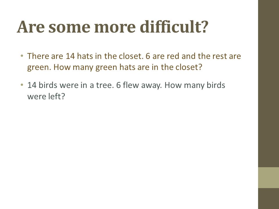 Are some more difficult