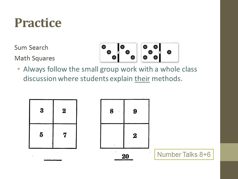 Practice Sum Search. Math Squares. Always follow the small group work with a whole class discussion where students explain their methods.