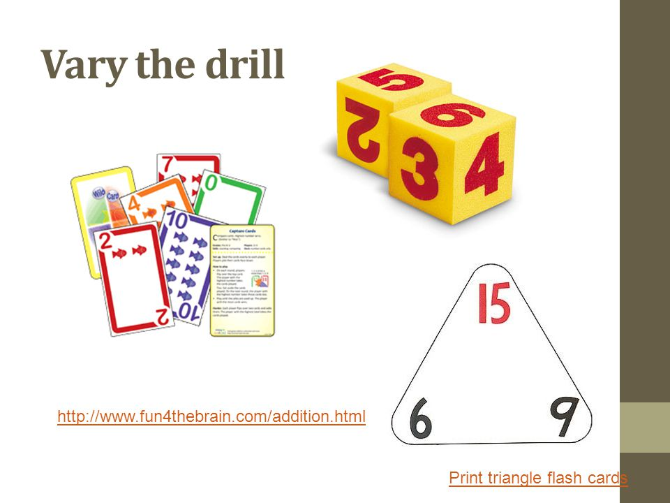 Vary the drill http://www.fun4thebrain.com/addition.html
