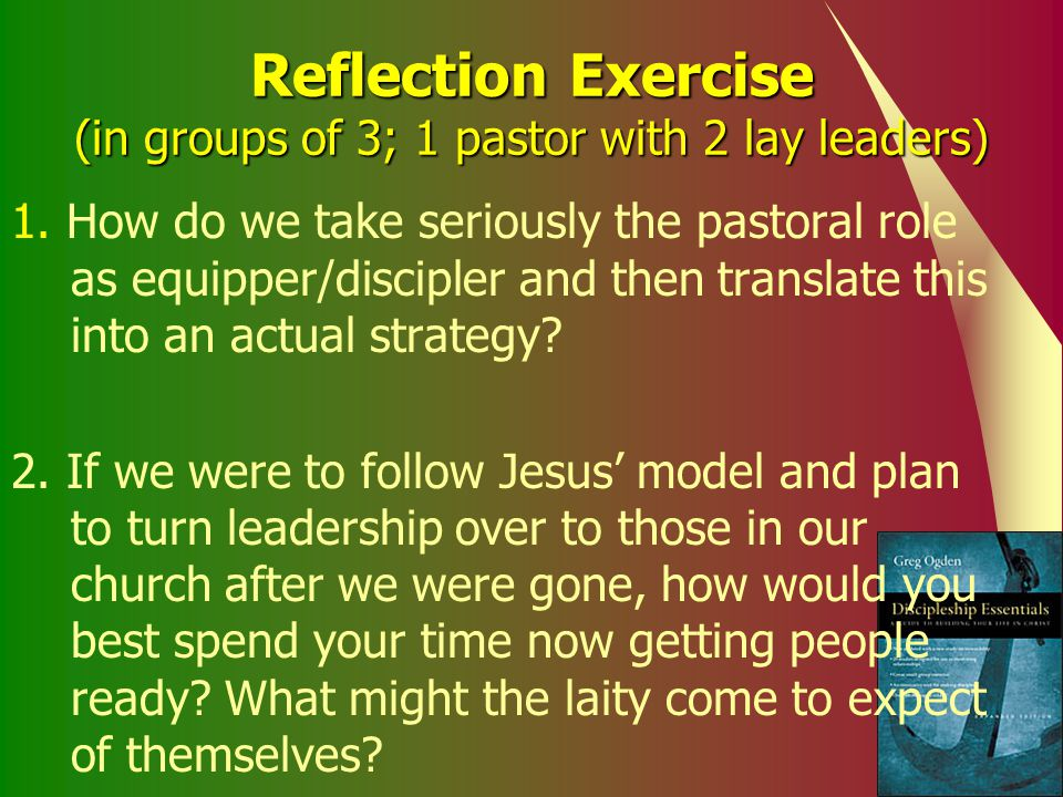 Reflection Exercise (in groups of 3; 1 pastor with 2 lay leaders)