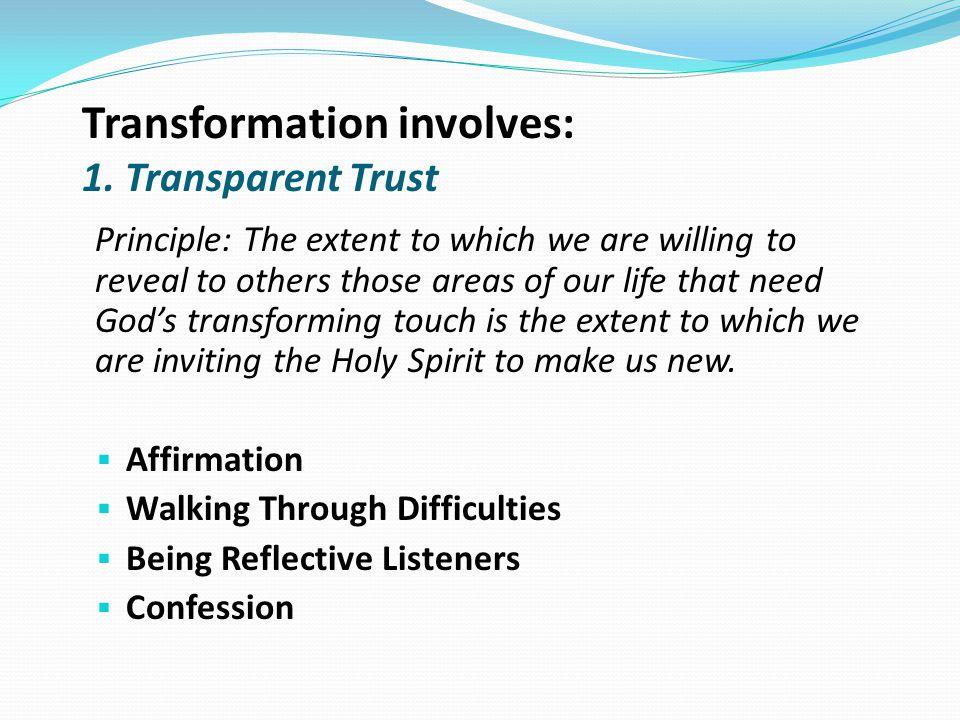 Transformation involves: 1. Transparent Trust