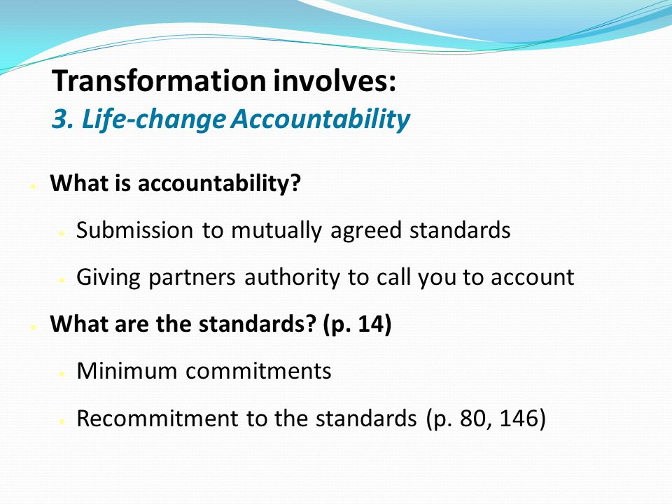 Transformation involves: 3. Life-change Accountability