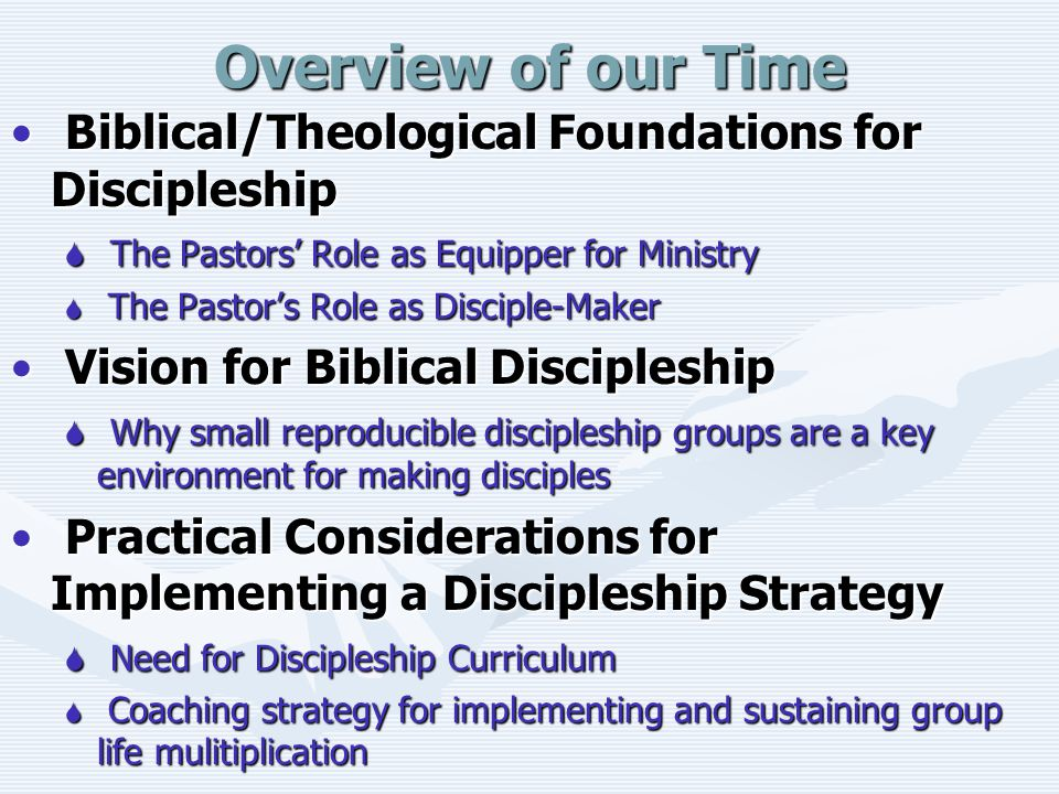 Overview of our Time Biblical/Theological Foundations for Discipleship