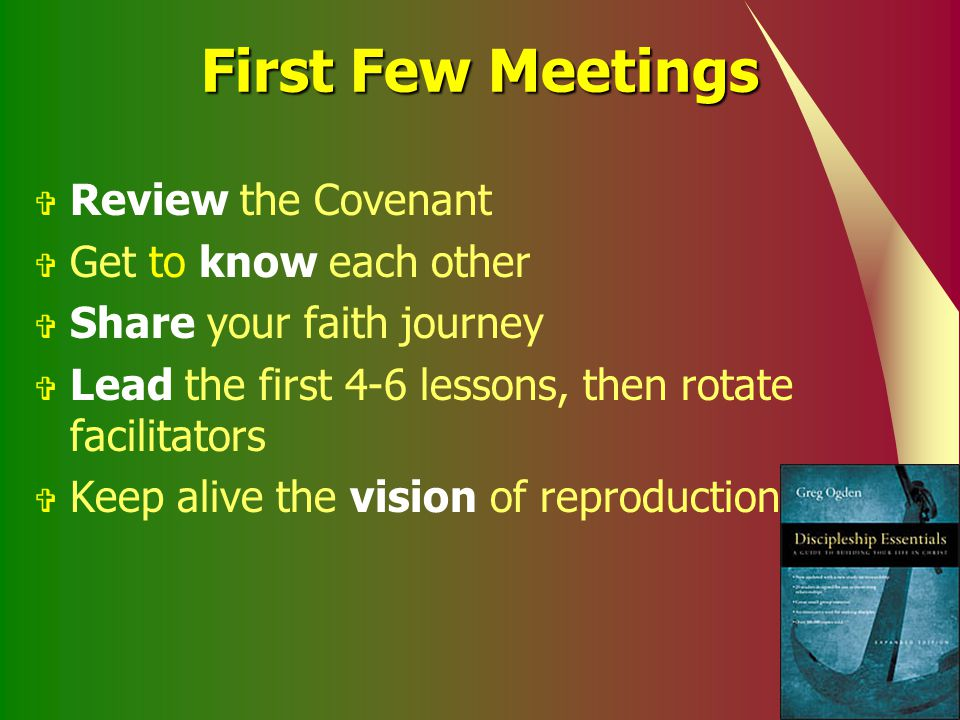 First Few Meetings Review the Covenant Get to know each other