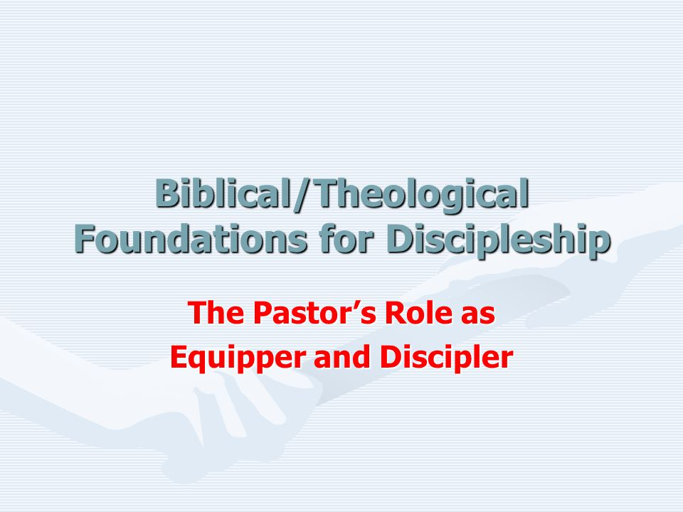 Biblical/Theological Foundations for Discipleship