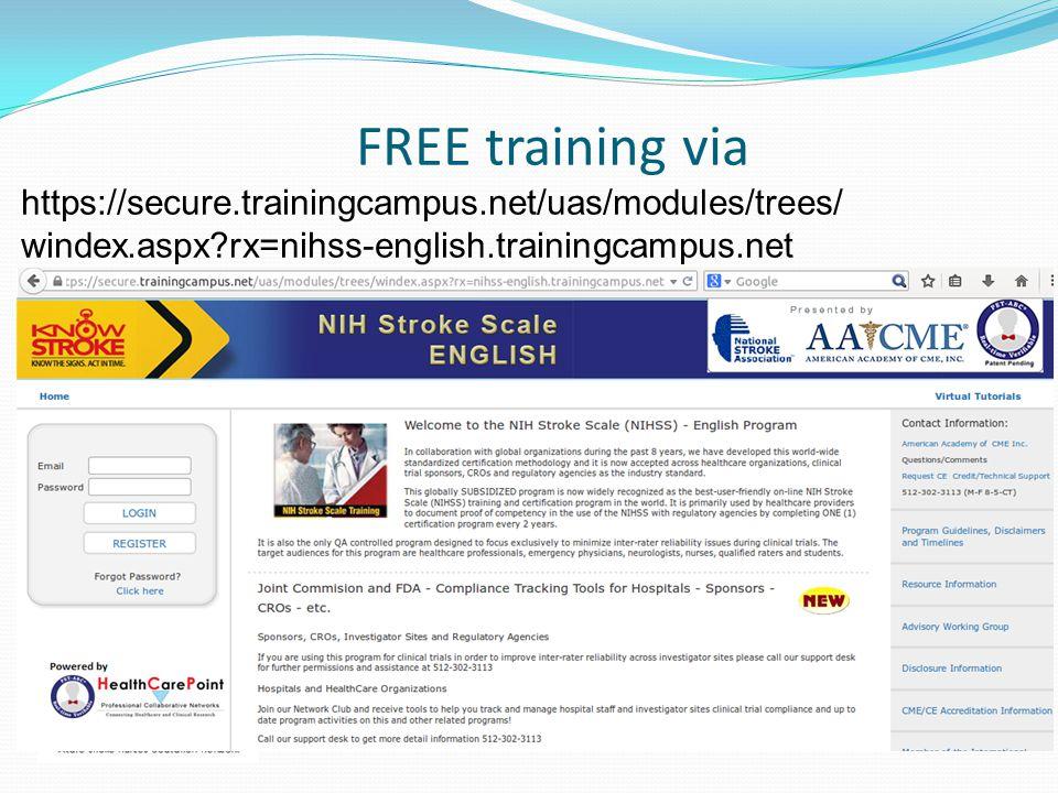 FREE training via https://secure.trainingcampus.net/uas/modules/trees/ windex.aspx rx=nihss-english.trainingcampus.net.