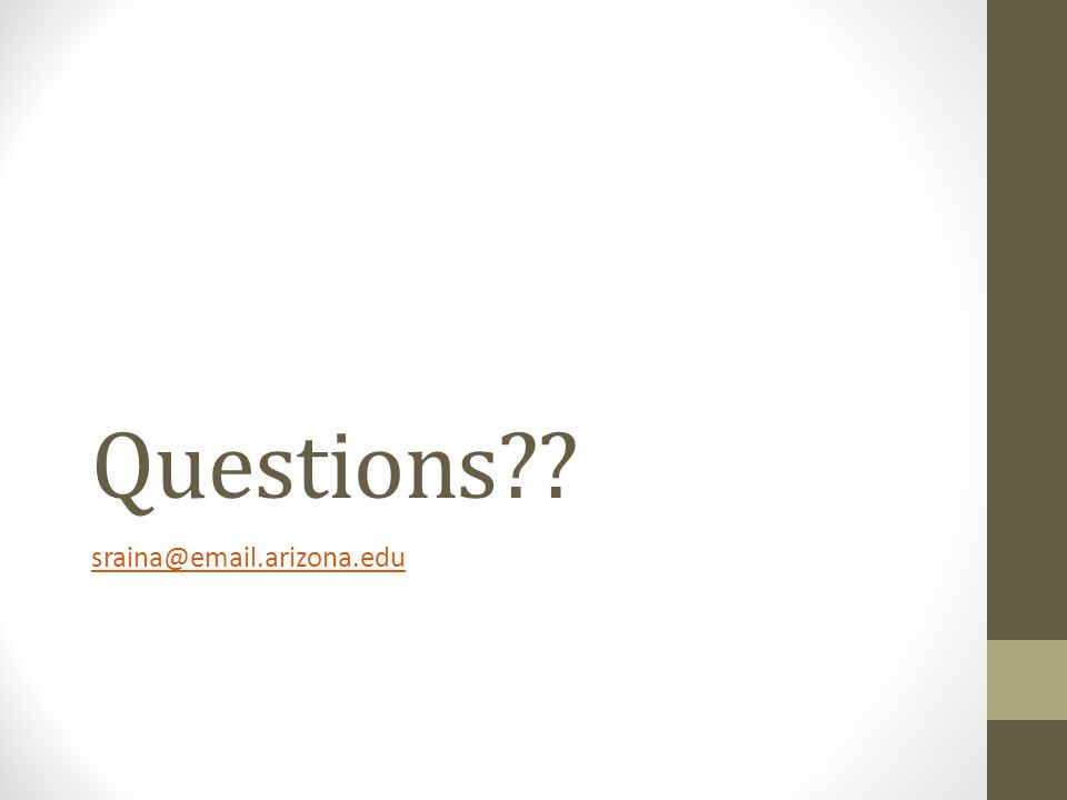 Questions sraina@email.arizona.edu