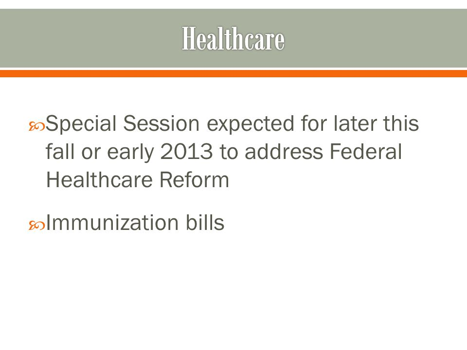 Healthcare Special Session expected for later this fall or early 2013 to address Federal Healthcare Reform.