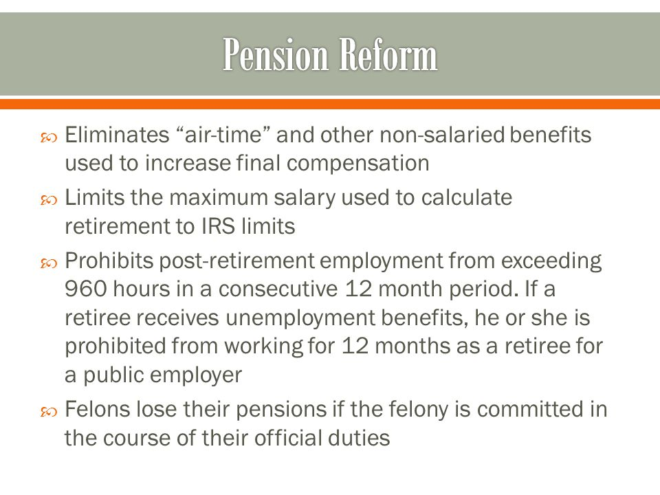 Pension Reform Eliminates air-time and other non-salaried benefits used to increase final compensation.