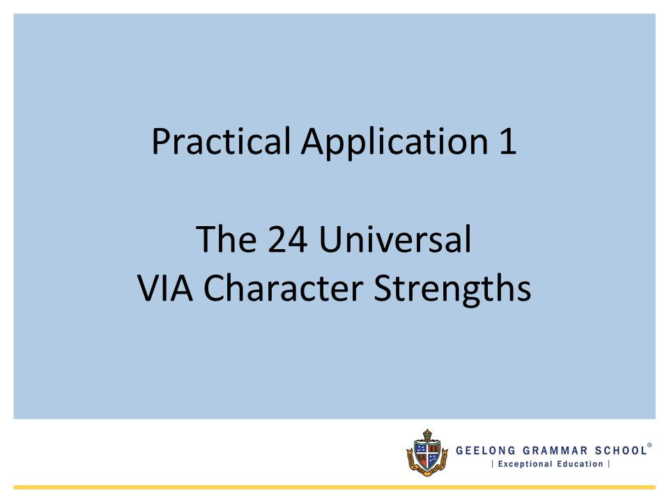 Practical Application 1 The 24 Universal VIA Character Strengths