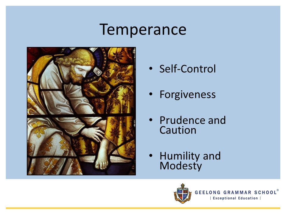 Temperance Self-Control Forgiveness Prudence and Caution