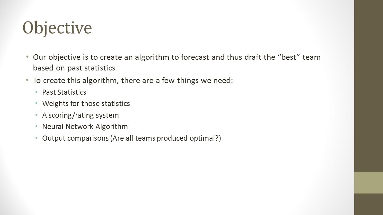 Objective Our objective is to create an algorithm to forecast and thus draft the best team based on past statistics.