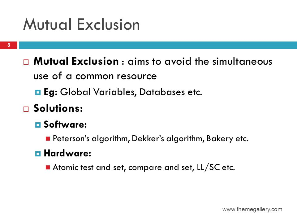 Mutual Exclusion Mutual Exclusion : aims to avoid the simultaneous use of a common resource. Eg: Global Variables, Databases etc.