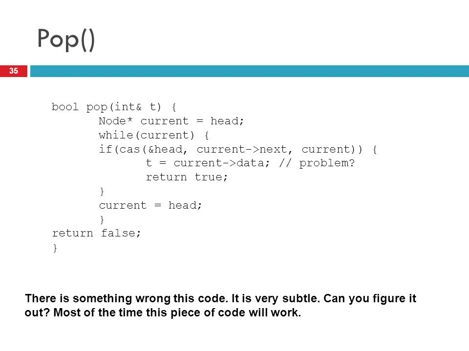 Pop() bool pop(int& t) { Node* current = head; while(current) {