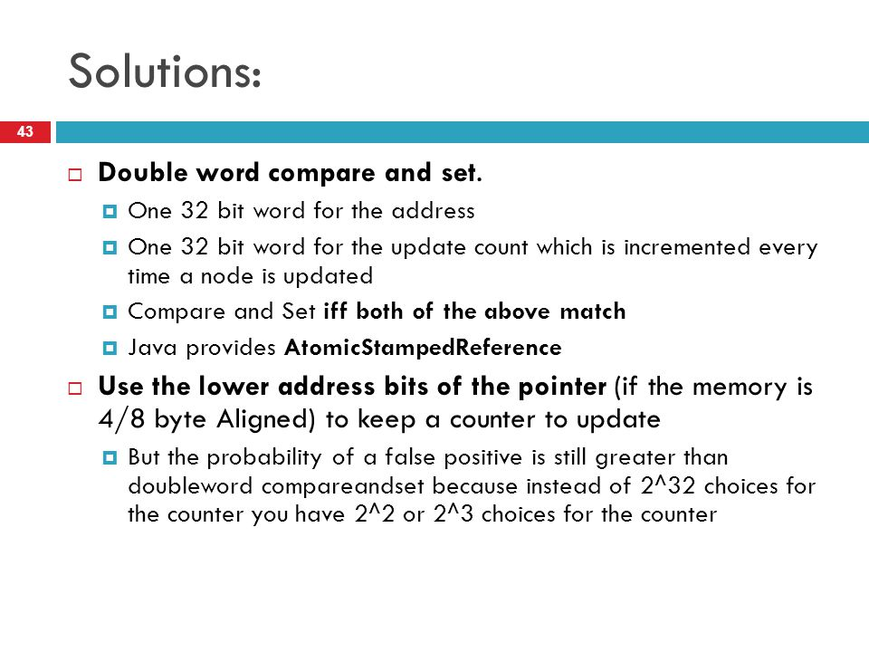 Solutions: Double word compare and set.
