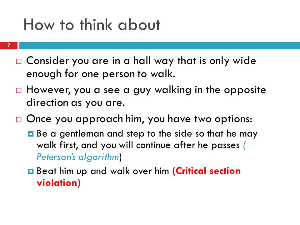 How to think about Consider you are in a hall way that is only wide enough for one person to walk.