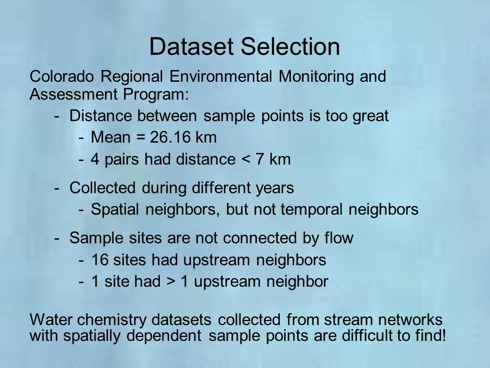 Dataset Selection Colorado Regional Environmental Monitoring and Assessment Program: Distance between sample points is too great.