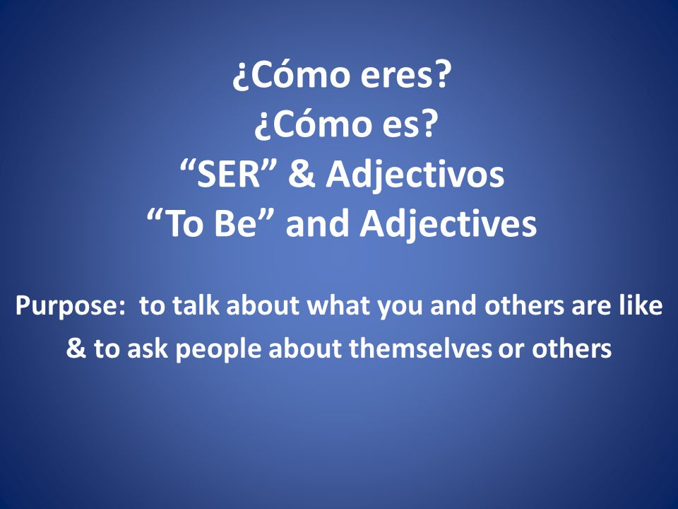 ¿Cómo eres ¿Cómo es SER & Adjectivos To Be and Adjectives
