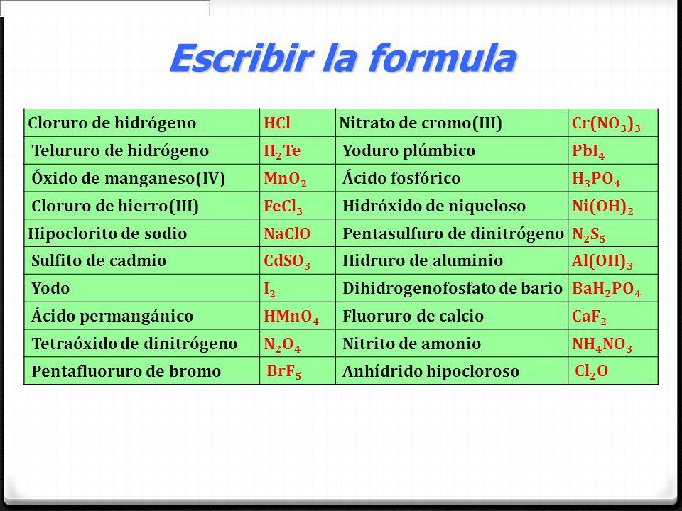 Escribir la formula Cloruro de hidrógeno HCl Nitrato de cromo(III)