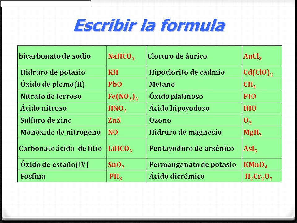 Escribir la formula bicarbonato de sodio NaHCO3 Cloruro de áurico