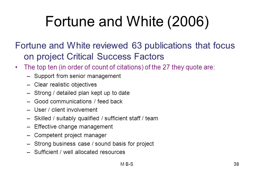 Fortune and White (2006) Fortune and White reviewed 63 publications that focus on project Critical Success Factors.