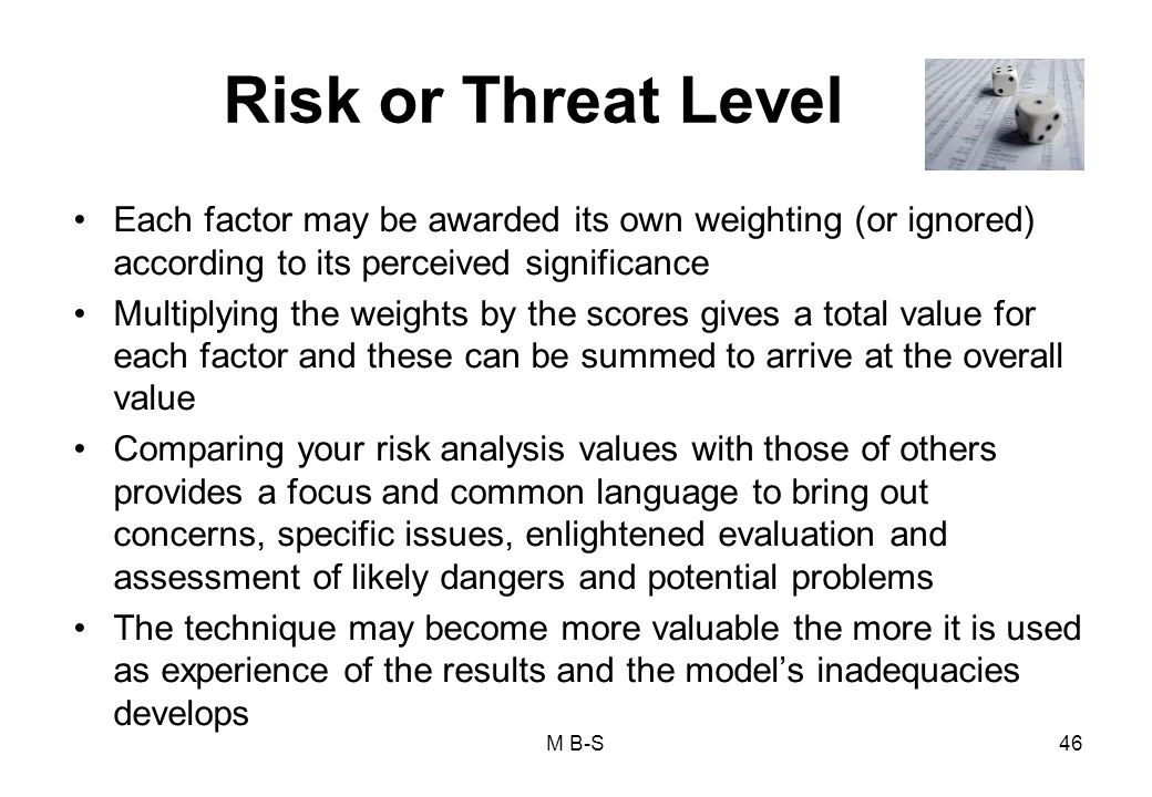 Risk or Threat Level Each factor may be awarded its own weighting (or ignored) according to its perceived significance.